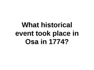 What historical event took place in Osa in 1774?