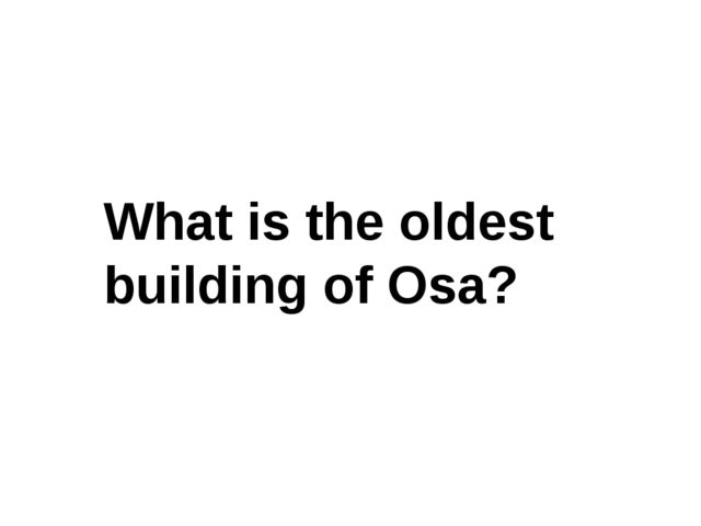 What is the oldest building of Osa?