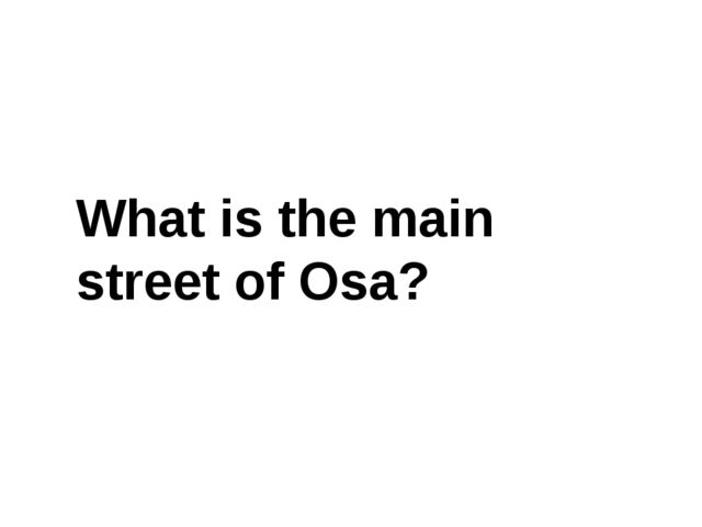 What is the main street of Osa?