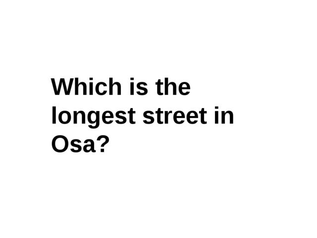 Which is the longest street in Osa?