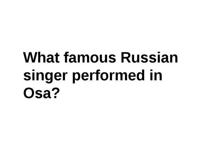 What famous Russian singer performed in Osa?