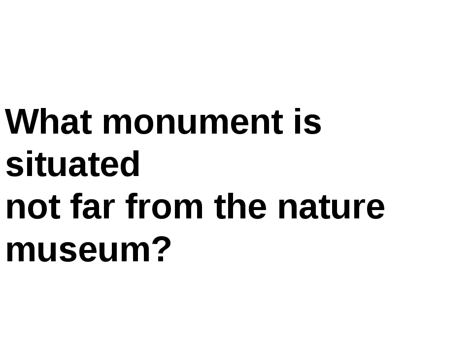 What monument is situated not far from the nature museum?