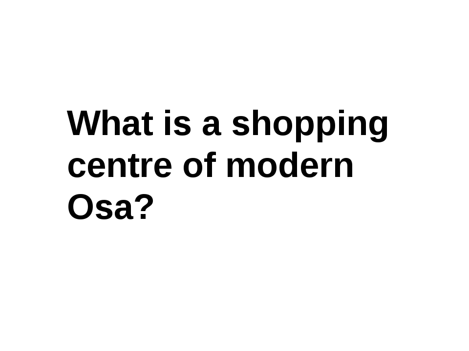 What is a shopping centre of modern Osa?