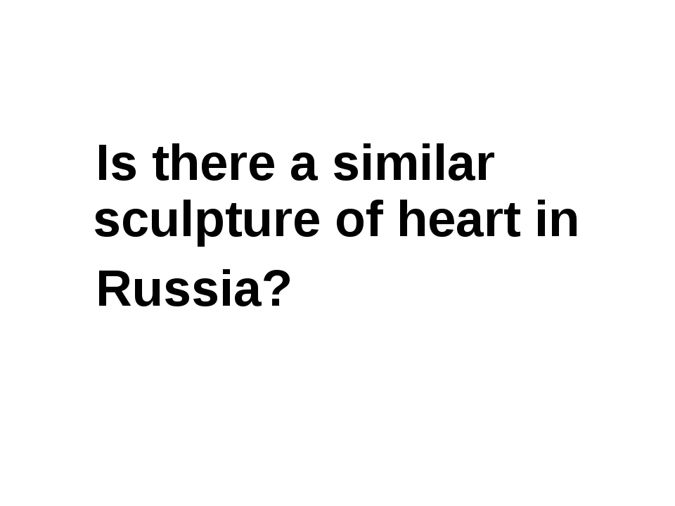 Is there a similar sculpture of heart in Russia?