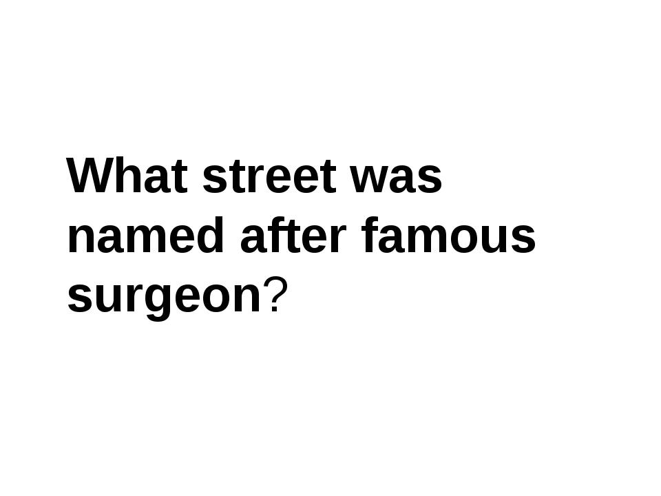 What street was named after famous surgeon?