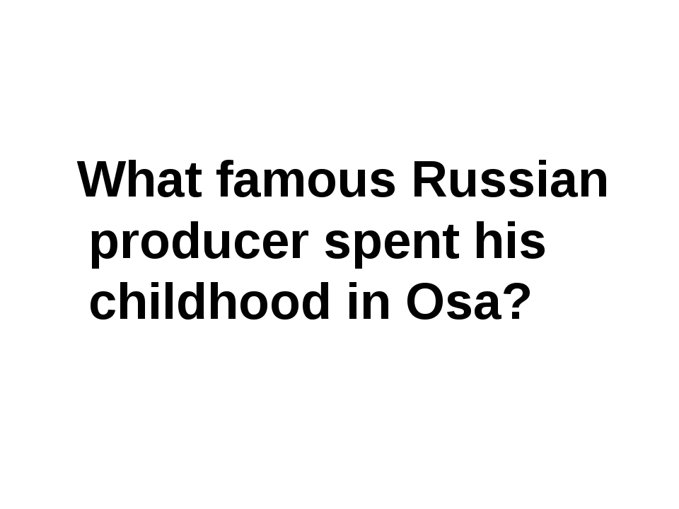 What famous Russian producer spent his childhood in Osa?