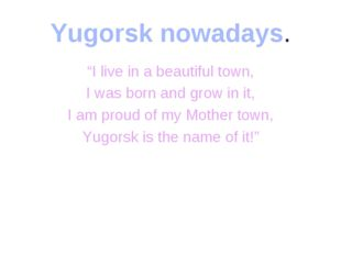 "Yugorsk nowadays. ""I live in a beautiful town, I was born and grow in it, I a"