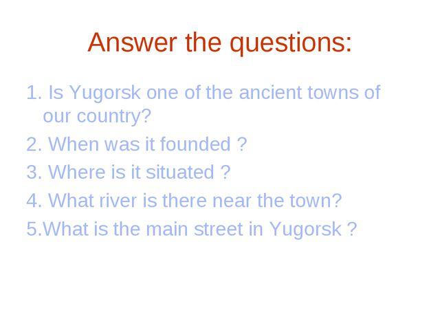 Answer the questions: 1. Is Yugorsk one of the ancient towns of our country?...