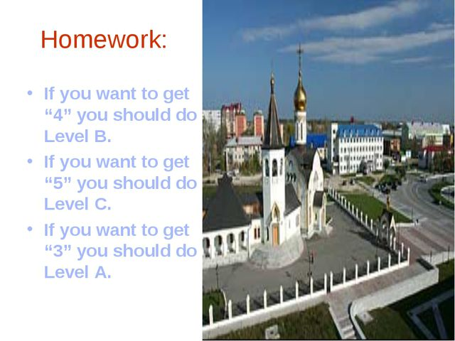 "Homework: If you want to get ""4"" you should do Level B. If you want to get ""5..."