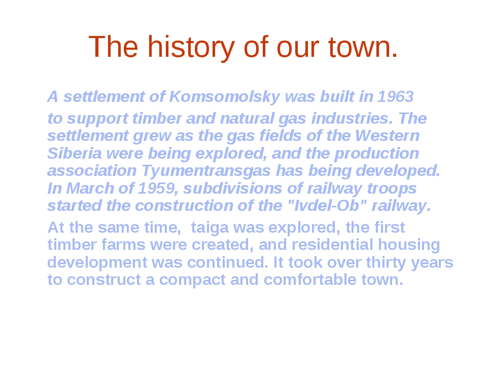 The history of our town. 	A settlement of Komsomolsky was built in 1963 	to s...