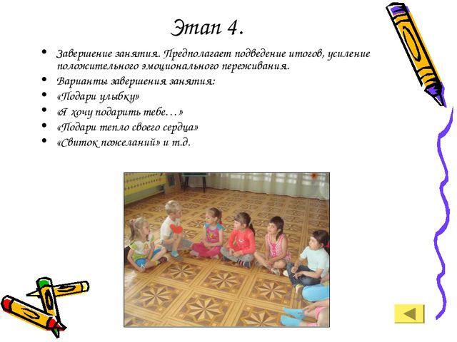 Этап 4. Завершение занятия. Предполагает подведение итогов, усиление положите...