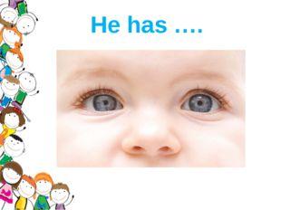 He has ….