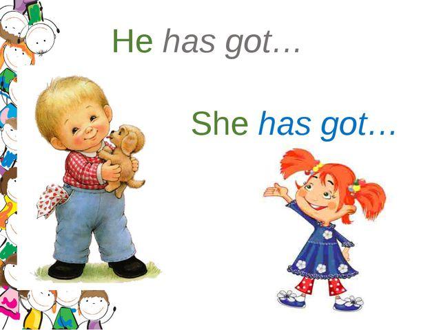 He has got… She has got…
