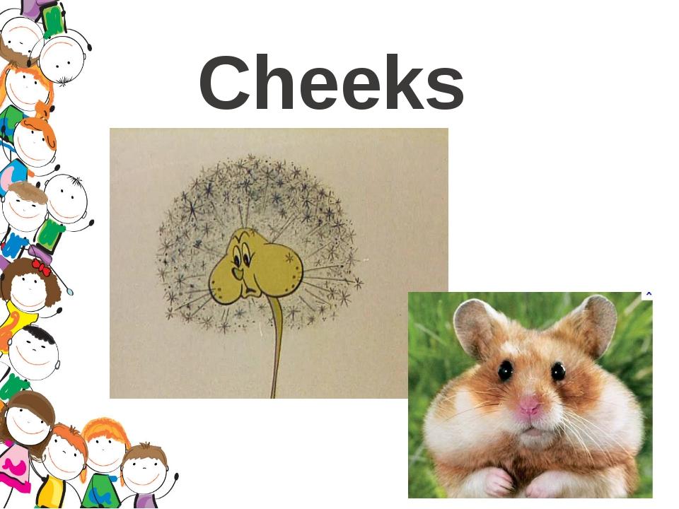 Cheeks