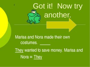 Got it! Now try another. Marisa and Nora made their own costumes. They wanted