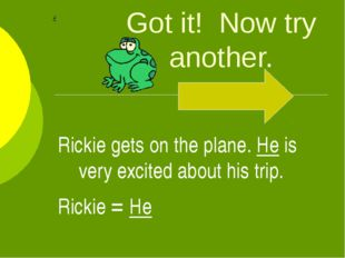 Got it! Now try another. Rickie gets on the plane. He is very excited about h