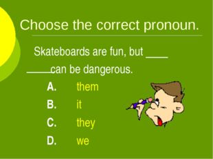Choose the correct pronoun. Skateboards are fun, but can be dangerous. A.th
