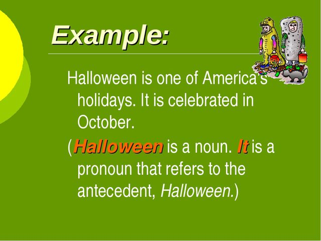 Example: Halloween is one of America's holidays. It is celebrated in October....