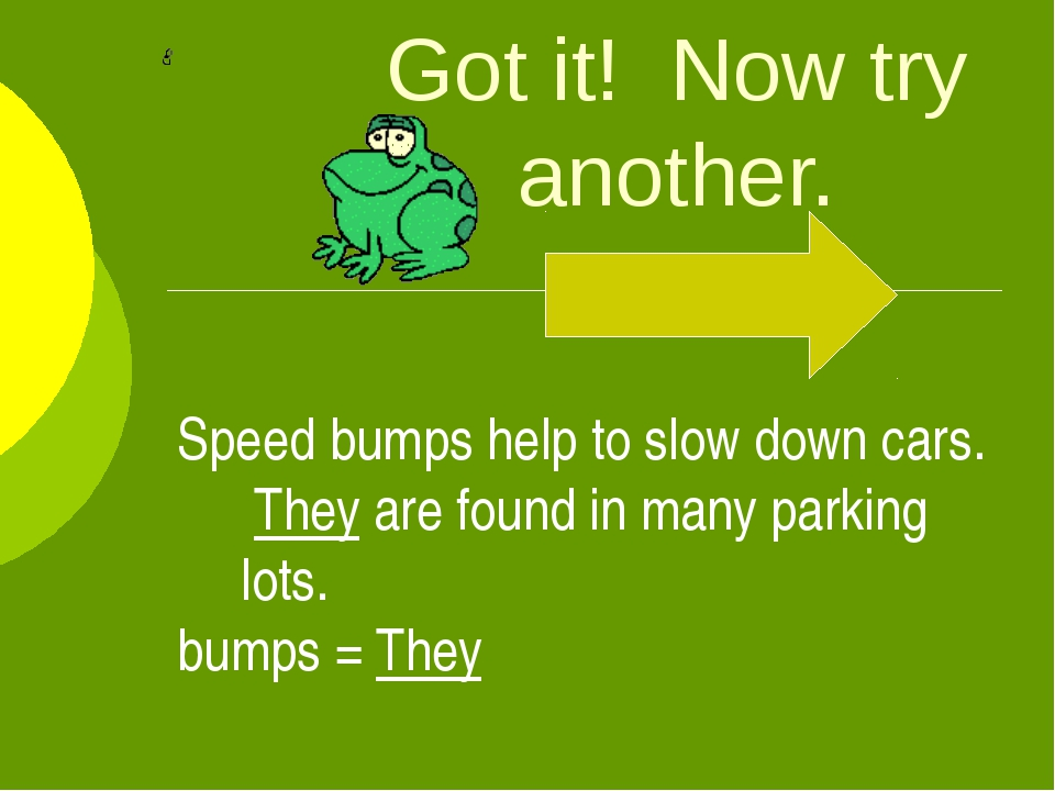 Got it! Now try another. Speed bumps help to slow down cars. They are found i...