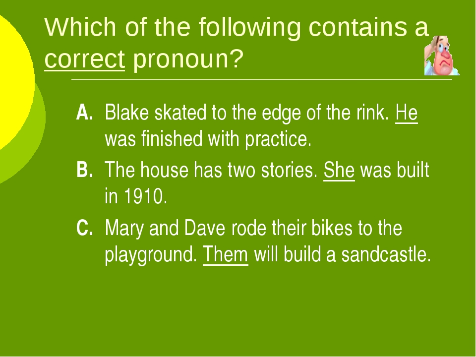 Which of the following contains a correct pronoun? A.Blake skated to the edg...