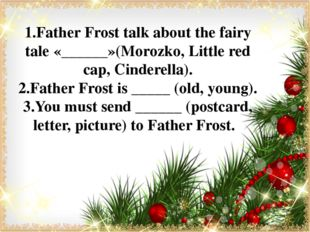 1.Father Frost talk about the fairy tale «______»(Morozko, Little red cap, C