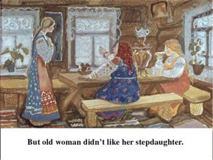 But old woman didn't like her stepdaughter.