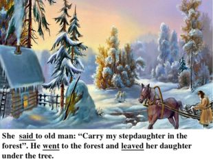 "She said to old man: ""Carry my stepdaughter in the forest"". He went to the f"