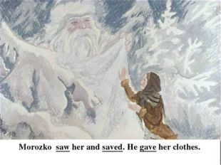 Morozko saw her and saved. He gave her clothes.