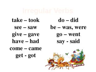 Irregular Verbs take – took see – saw give – gave have – had come – came get