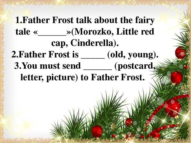 1.Father Frost talk about the fairy tale «______»(Morozko, Little red cap, C...