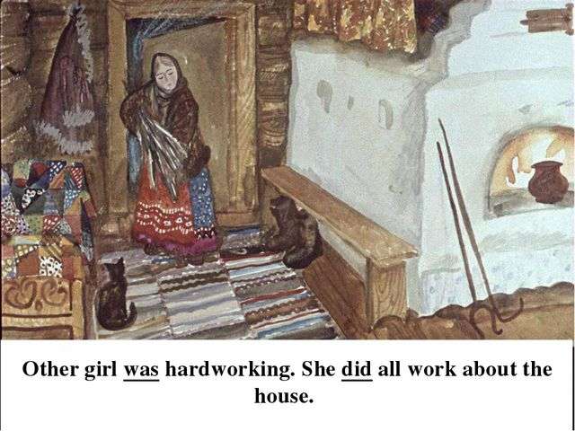 Other girl was hardworking. She did all work about the house.