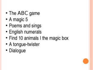 The ABC game A magic 5 Poems and sings English numerals Find 10 animals I th