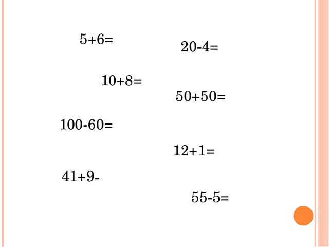 5+6= 10+8= 20-4= 50+50= 100-60= 12+1= 41+9= 55-5=