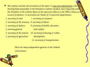 The Cabinet includes the secretaries of the major 11 executive departments, w