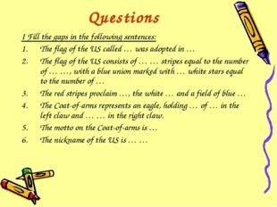 Questions I Fill the gaps in the following sentences: The flag of the US call