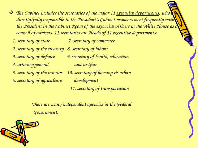 The Cabinet includes the secretaries of the major 11 executive departments, w...