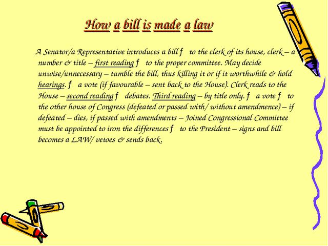 How a bill is made a law A Senator/a Representative introduces a bill → to th...