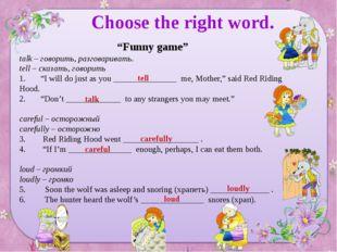 "Choose the right word. ""Funny game"" talk – говорить, разговаривать. tell – с"