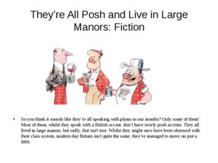 They're All Posh and Live in Large Manors: Fiction So you think it sounds lik