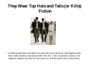 They Wear Top Hats and Tails (or Kilts): Fiction Scottish people don't wear k