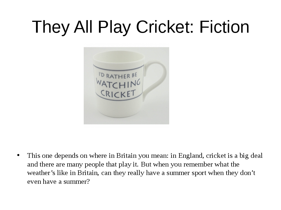 They All Play Cricket: Fiction This one depends on where in Britain you mean:...