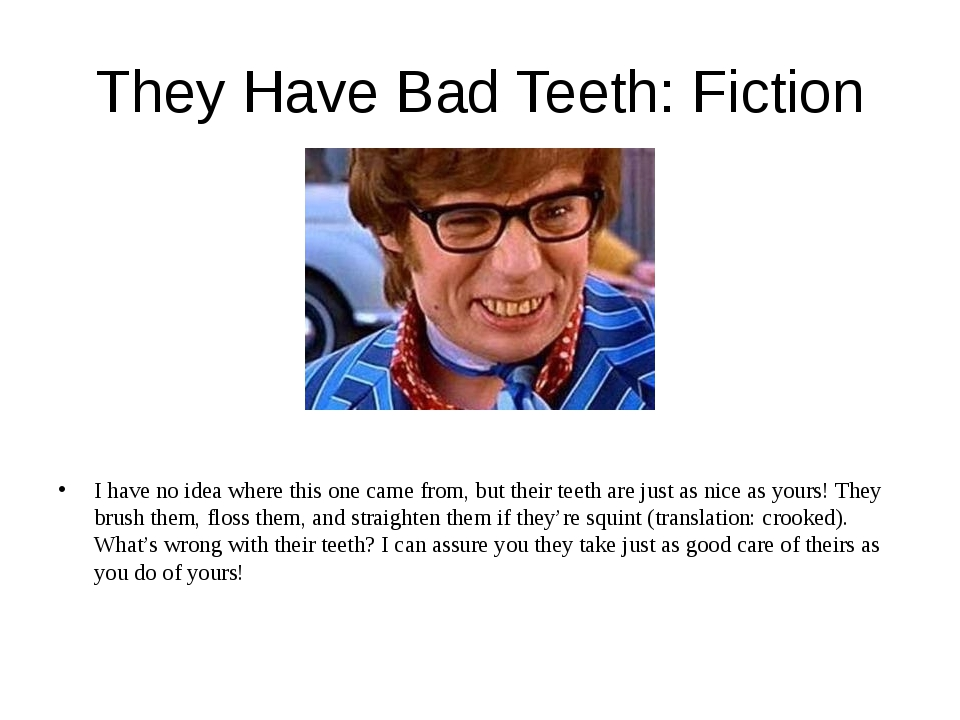 They Have Bad Teeth: Fiction I have no idea where this one came from, but the...