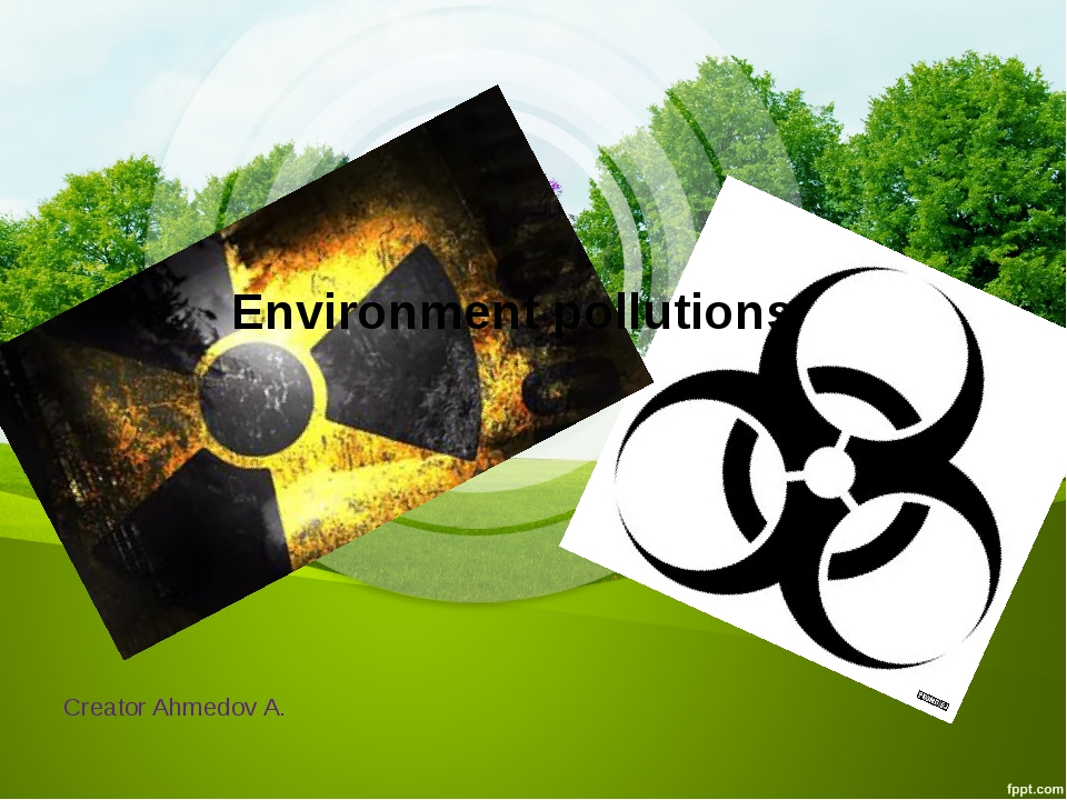 Creator Ahmedov A. Environment pollutions