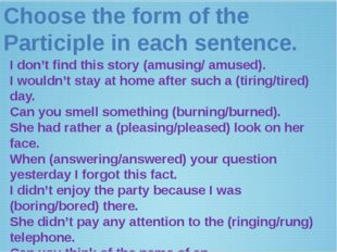 Choose the form of the Participle in each sentence. I don't find this story (