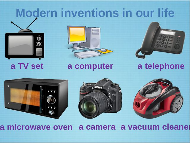 Modern inventions in our life a TV set a computer a telephone a microwave ove...