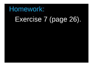 Homework: Exercise 7 (page 26).