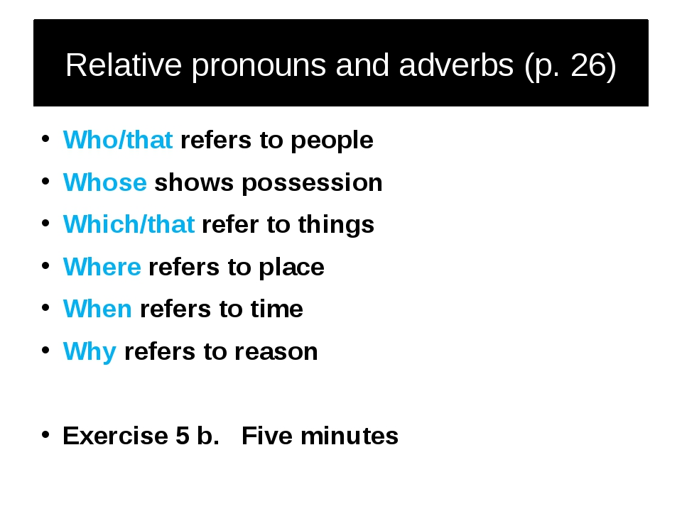 Relative pronouns and adverbs (p. 26) Who/that refers to people Whose shows p...