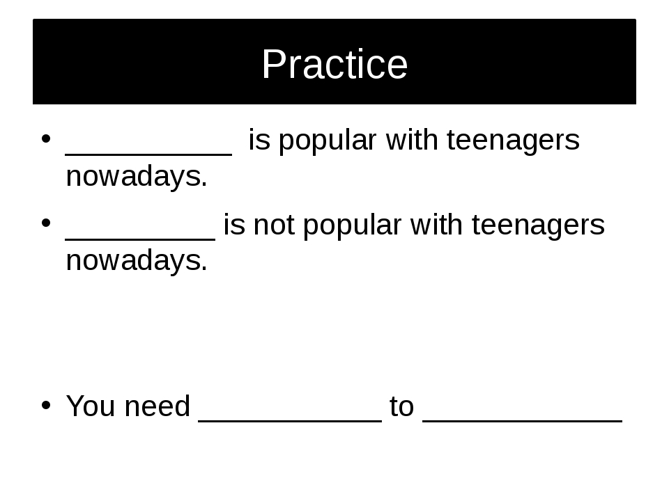 Practice __________ is popular with teenagers nowadays. _________ is not popu...