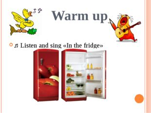 Warm up ♫ Listen and sing «In the fridge»