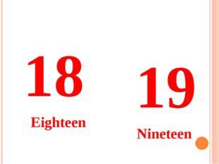 18 Eighteen 19 Nineteen